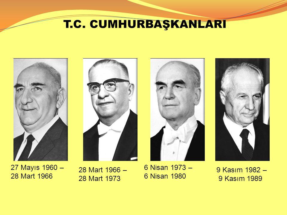 T.C. CUMHURBAŞKANLARI 27 Mayıs 1960 – 28 Mart 1966 28 Mart 1966 – 28 Mart 1973 6 Nisan 1973 – 6 Nisan 1980 9 Kasım 1982 – 9 Kasım 1989