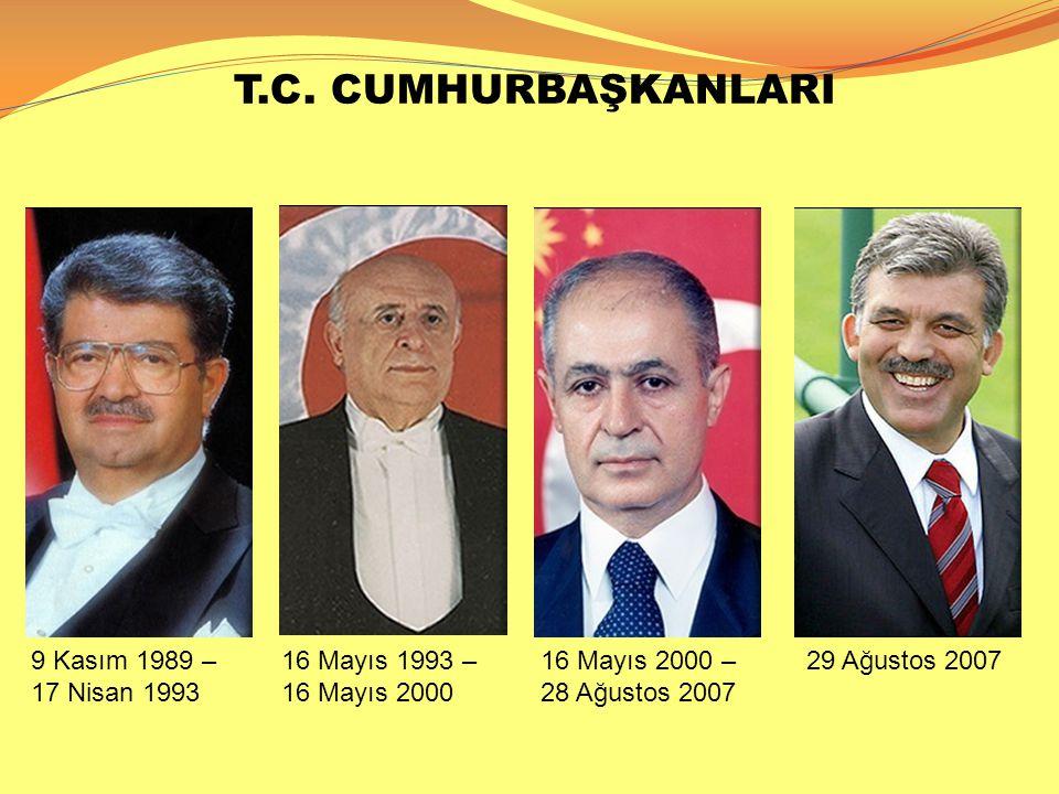 T.C. CUMHURBAŞKANLARI 16 Mayıs 2000 – 28 Ağustos 2007 9 Kasım 1989 – 17 Nisan 1993 16 Mayıs 1993 – 16 Mayıs 2000 29 Ağustos 2007