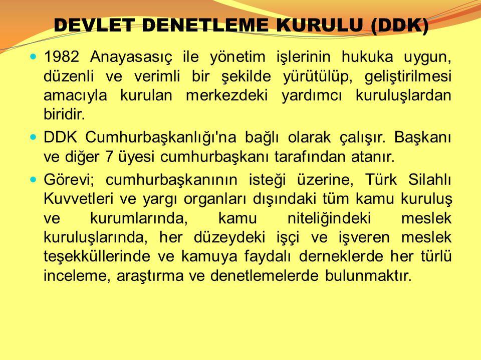 DEVLET DENETLEME KURULU (DDK)  1982 Anayasasıç ile yönetim işlerinin hukuka uygun, düzenli ve verimli bir şekilde yürütülüp, geliştirilmesi amacıyla