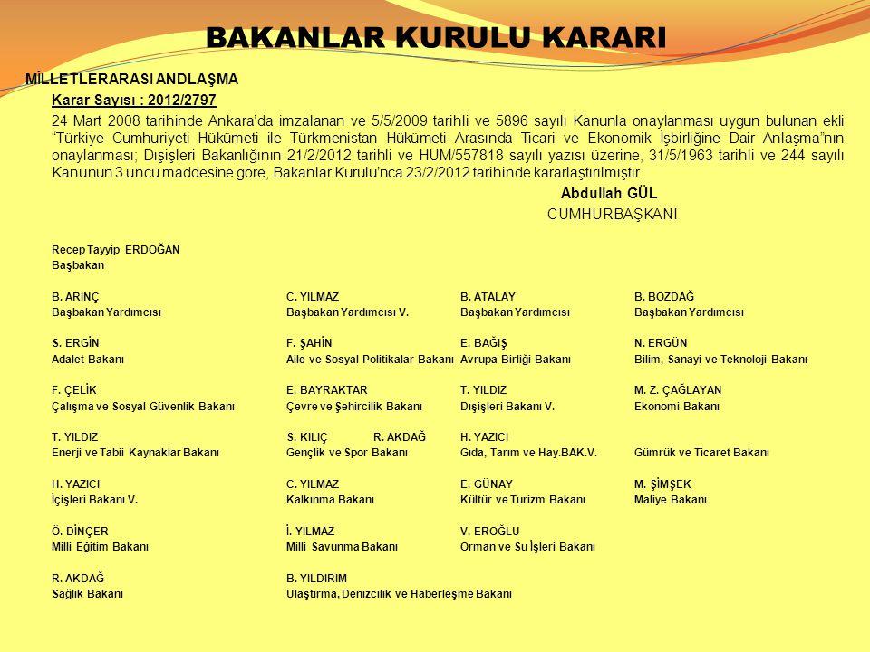 BAKANLAR KURULU KARARI MİLLETLERARASI ANDLAŞMA Karar Sayısı : 2012/2797 24 Mart 2008 tarihinde Ankara'da imzalanan ve 5/5/2009 tarihli ve 5896 sayılı