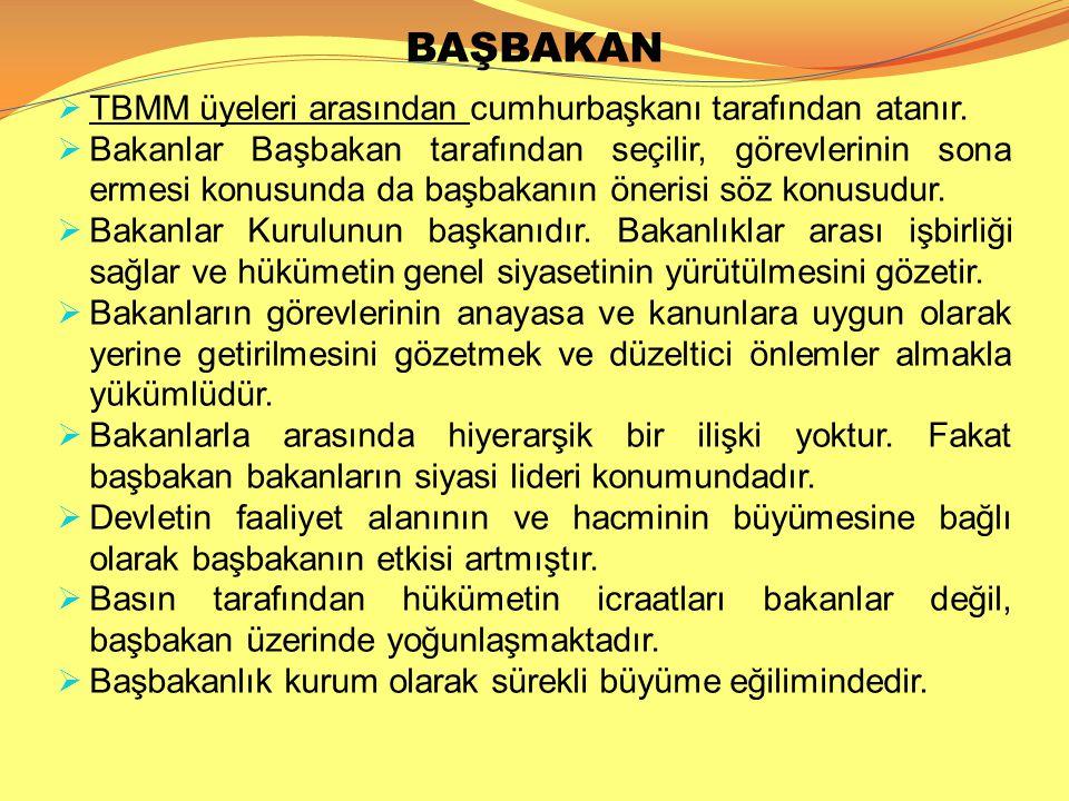 BAŞBAKAN  TBMM üyeleri arasından cumhurbaşkanı tarafından atanır.  Bakanlar Başbakan tarafından seçilir, görevlerinin sona ermesi konusunda da başba