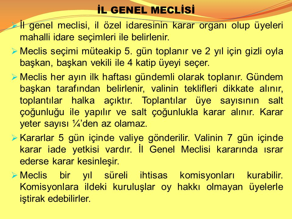İL GENEL MECLİSİ  İl genel meclisi, il özel idaresinin karar organı olup üyeleri mahalli idare seçimleri ile belirlenir.  Meclis seçimi müteakip 5.