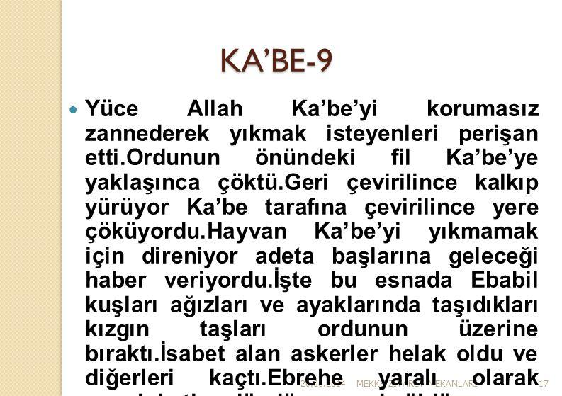 26.06.2014MEKKE Z İ YARET MEKANLARI17 KA'BE-9  Yüce Allah Ka'be'yi korumasız zannederek yıkmak isteyenleri perişan etti.Ordunun önündeki fil Ka'be'ye