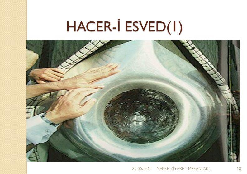 26.06.2014MEKKE Z İ YARET MEKANLARI18 HACER- İ ESVED(1)