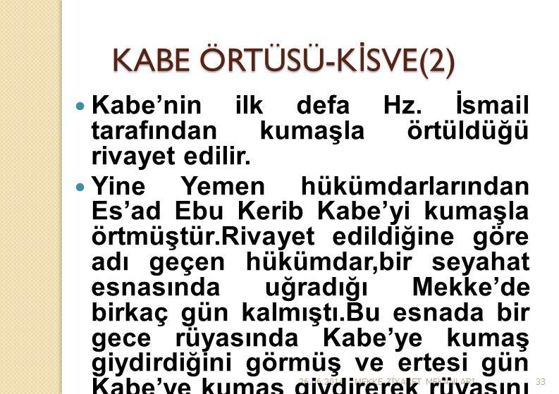 26.06.2014MEKKE Z İ YARET MEKANLARI33 KABE ÖRTÜSÜ-K İ SVE(2)  Kabe'nin ilk defa Hz. İsmail tarafından kumaşla örtüldüğü rivayet edilir.  Yine Yemen