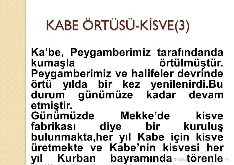 26.06.2014MEKKE Z İ YARET MEKANLARI34 KABE ÖRTÜSÜ-K İ SVE(3) Ka'be, Peygamberimiz tarafındanda kumaşla örtülmüştür. Peygamberimiz ve halifeler devrind