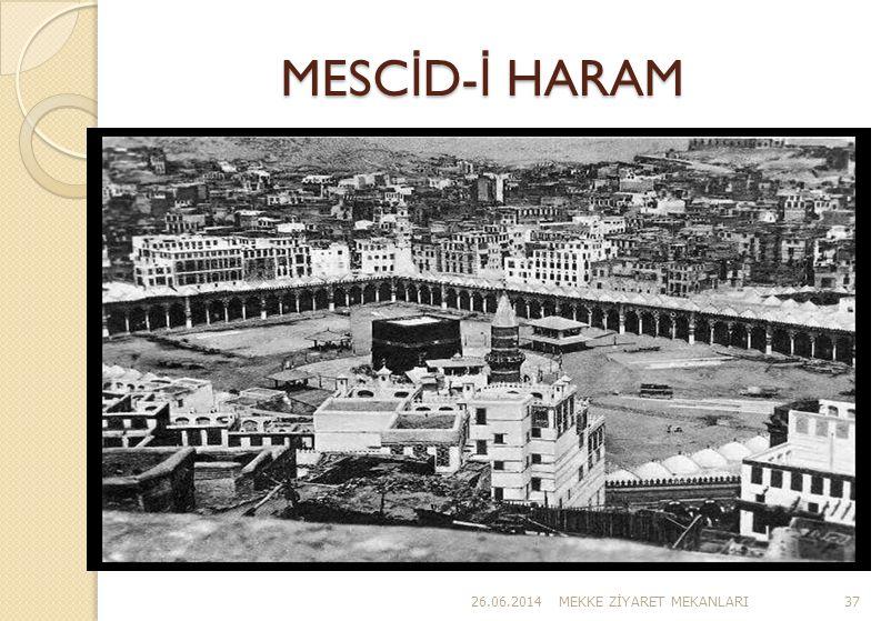 MESC İ D- İ HARAM 26.06.2014MEKKE Z İ YARET MEKANLARI37