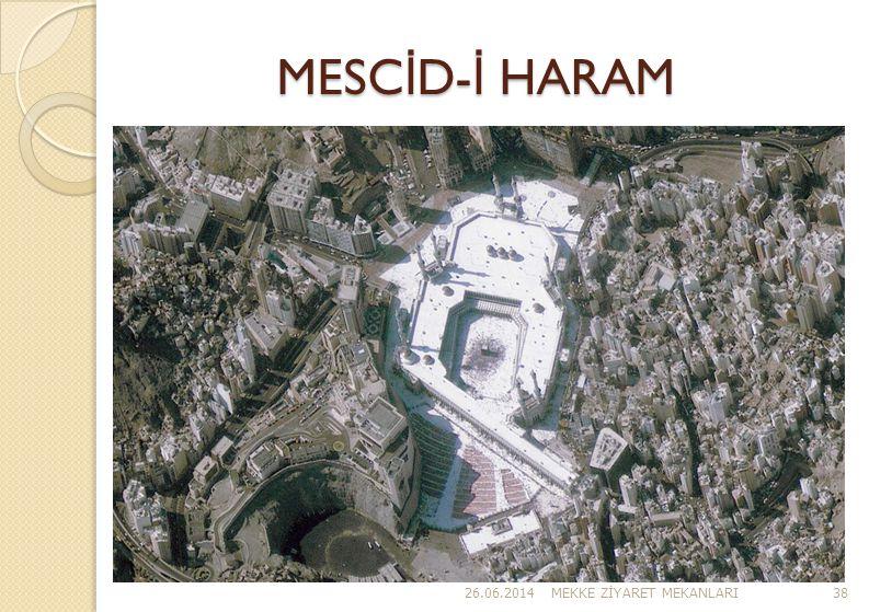 MESC İ D- İ HARAM 26.06.2014MEKKE Z İ YARET MEKANLARI38