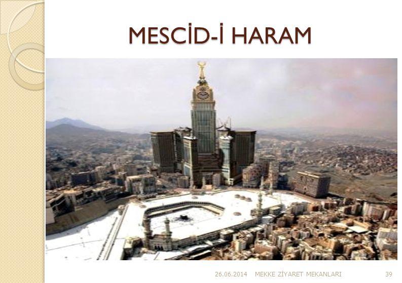 MESC İ D- İ HARAM 26.06.2014MEKKE Z İ YARET MEKANLARI39