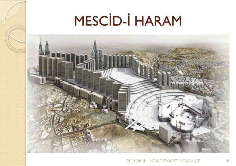 MESC İ D- İ HARAM 26.06.2014MEKKE Z İ YARET MEKANLARI40