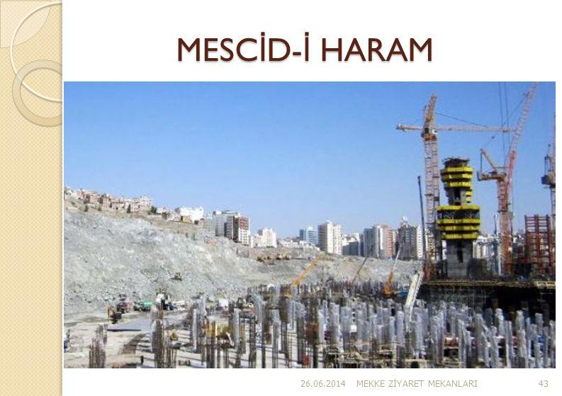 MESC İ D- İ HARAM 26.06.2014MEKKE Z İ YARET MEKANLARI43