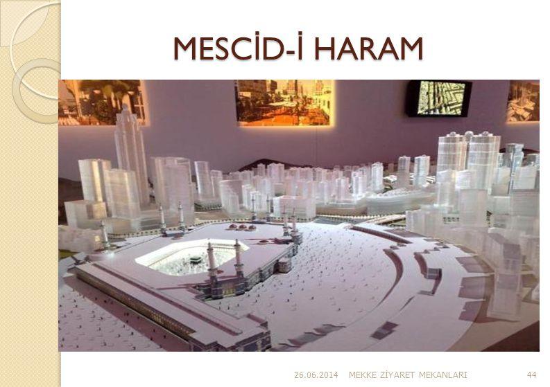 MESC İ D- İ HARAM 26.06.2014MEKKE Z İ YARET MEKANLARI44