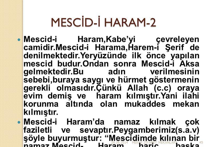 26.06.2014MEKKE Z İ YARET MEKANLARI45 MESC İ D- İ HARAM-2  Mescid-i Haram,Kabe'yi çevreleyen camidir.Mescid-i Harama,Harem-i Şerif de denilmektedir.Y