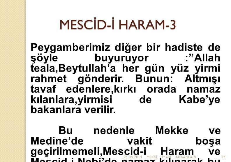 """26.06.2014MEKKE Z İ YARET MEKANLARI46 MESC İ D- İ HARAM-3 Peygamberimiz diğer bir hadiste de şöyle buyuruyor :""""Allah teala,Beytullah'a her gün yüz yir"""
