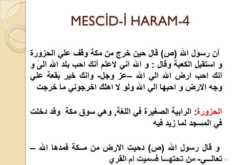MESC İ D- İ HARAM-4 أن رسول الله (ص) قال حين خرج من مكة وقف علي الحزورة و استقبل الكعبة وقال : و الله اني لاعلم أنك احب بلد الله الىَ و انك احب ارض ال