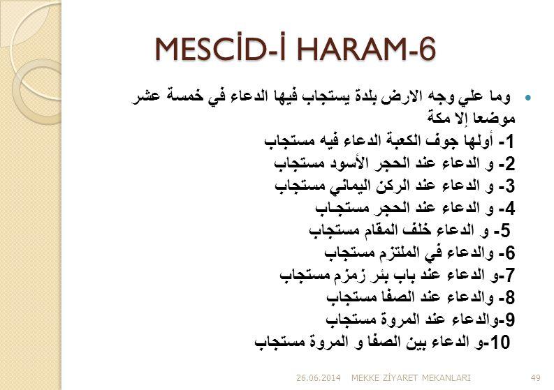 MESC İ D- İ HARAM-6  وما علي وجه الارض بلدة يستجاب فيها الدعاء في خمسة عشر موضعا إلا مكة 1- أولها جوف الكعبة الدعاء فيه مستجاب 2- و الدعاء عند الحجر