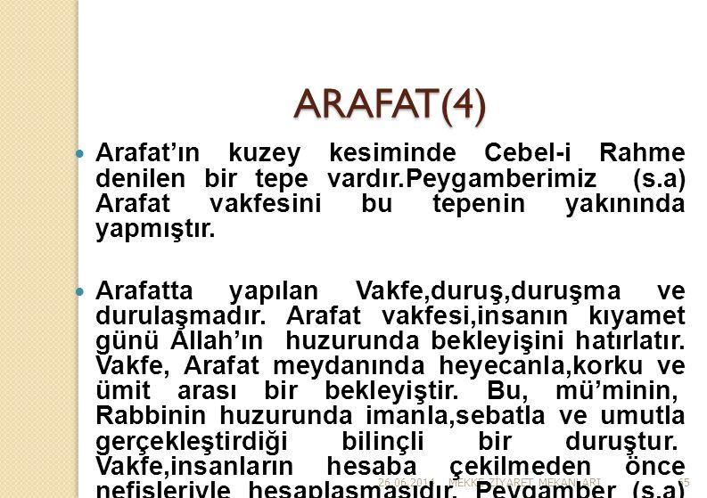 26.06.2014MEKKE Z İ YARET MEKANLARI65 ARAFAT(4)  Arafat'ın kuzey kesiminde Cebel-i Rahme denilen bir tepe vardır.Peygamberimiz (s.a) Arafat vakfesini