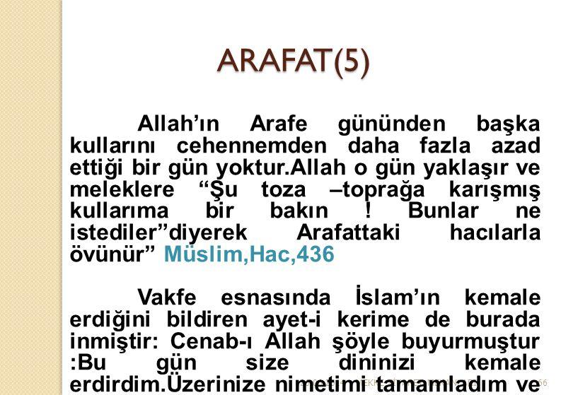26.06.2014MEKKE Z İ YARET MEKANLARI66 ARAFAT(5) Allah'ın Arafe gününden başka kullarını cehennemden daha fazla azad ettiği bir gün yoktur.Allah o gün