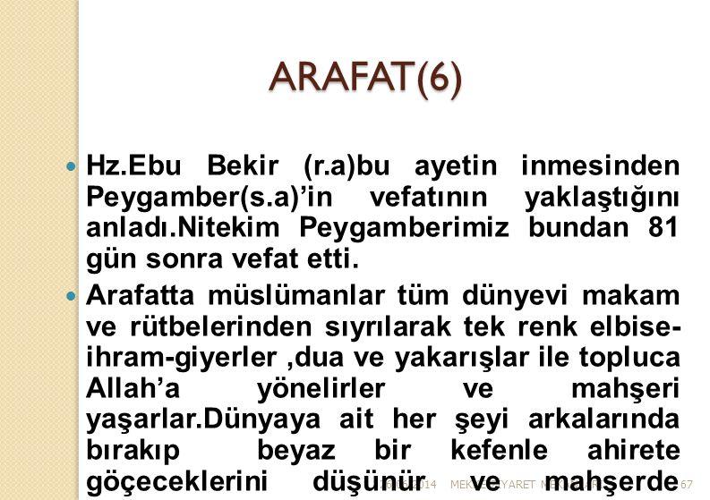 26.06.2014MEKKE Z İ YARET MEKANLARI67 ARAFAT(6)  Hz.Ebu Bekir (r.a)bu ayetin inmesinden Peygamber(s.a)'in vefatının yaklaştığını anladı.Nitekim Peyga