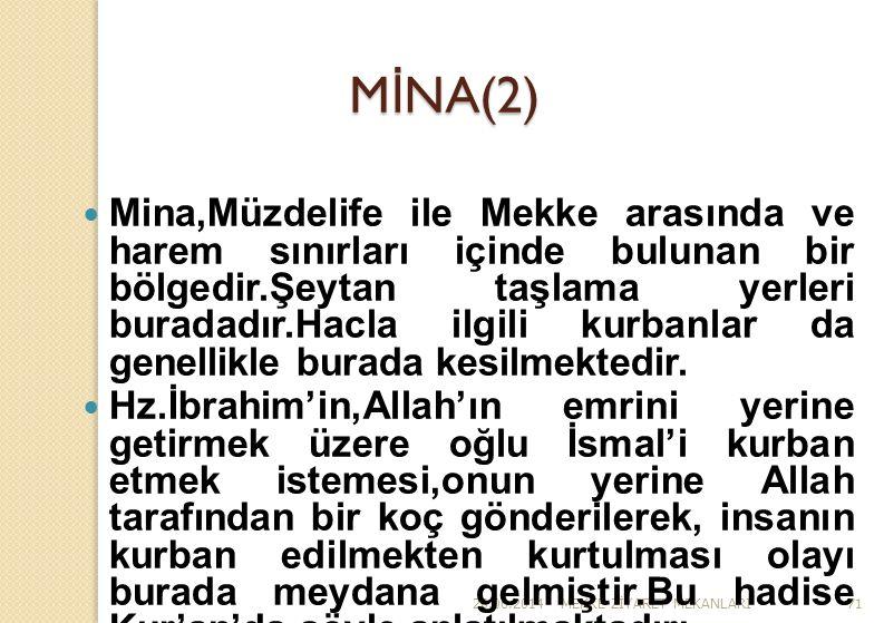 26.06.2014MEKKE Z İ YARET MEKANLARI71 M İ NA(2)  Mina,Müzdelife ile Mekke arasında ve harem sınırları içinde bulunan bir bölgedir.Şeytan taşlama yerl