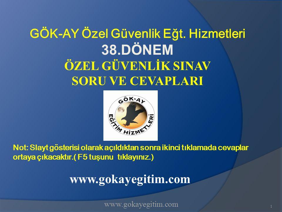 www.gokayegitim.com 1 GÖK-AY Özel Güvenlik Eğt. Hizmetleri 38.DÖNEM ÖZEL GÜVENLİK SINAV SORU VE CEVAPLARI Not: Slayt gösterisi olarak açıldıktan sonra