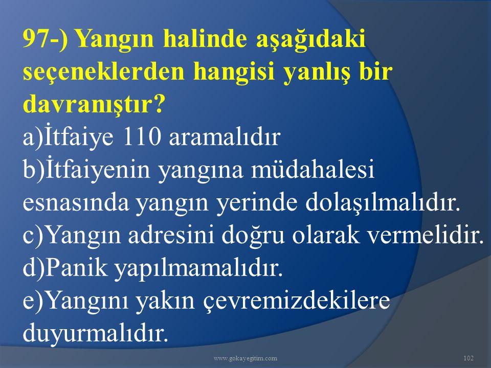 www.gokayegitim.com102 97-) Yangın halinde aşağıdaki seçeneklerden hangisi yanlış bir davranıştır.
