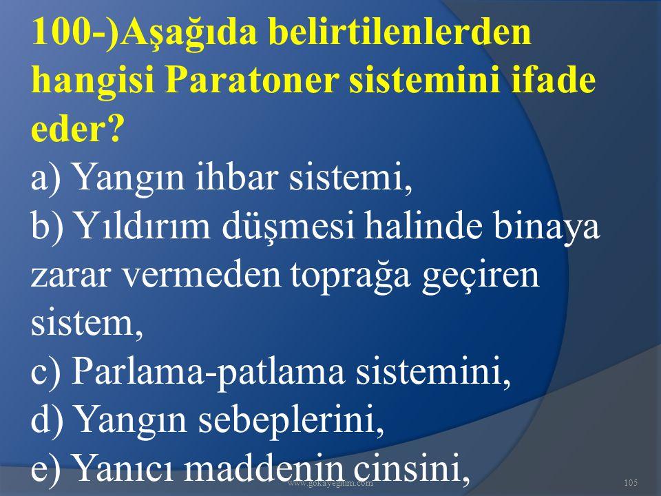 www.gokayegitim.com105 100-)Aşağıda belirtilenlerden hangisi Paratoner sistemini ifade eder? a) Yangın ihbar sistemi, b) Yıldırım düşmesi halinde bina