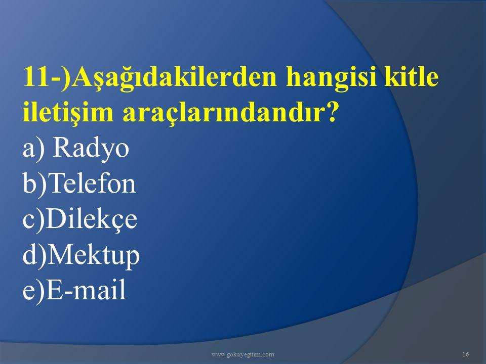 www.gokayegitim.com16 11-)Aşağıdakilerden hangisi kitle iletişim araçlarındandır? a) Radyo b)Telefon c)Dilekçe d)Mektup e)E-mail