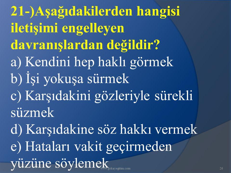 www.gokayegitim.com26 21-)Aşağıdakilerden hangisi iletişimi engelleyen davranışlardan değildir.