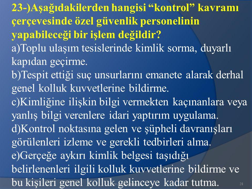 """www.gokayegitim.com28 23-)Aşağıdakilerden hangisi """"kontrol"""" kavramı çerçevesinde özel güvenlik personelinin yapabileceği bir işlem değildir? a)Toplu u"""