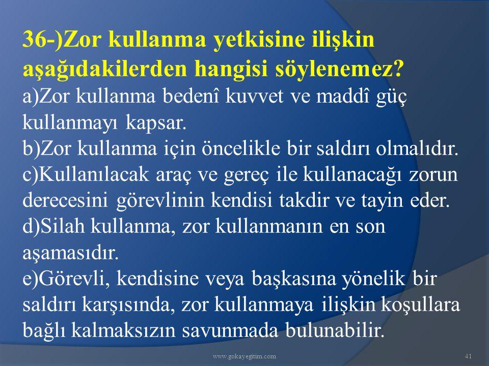 www.gokayegitim.com41 36-)Zor kullanma yetkisine ilişkin aşağıdakilerden hangisi söylenemez.