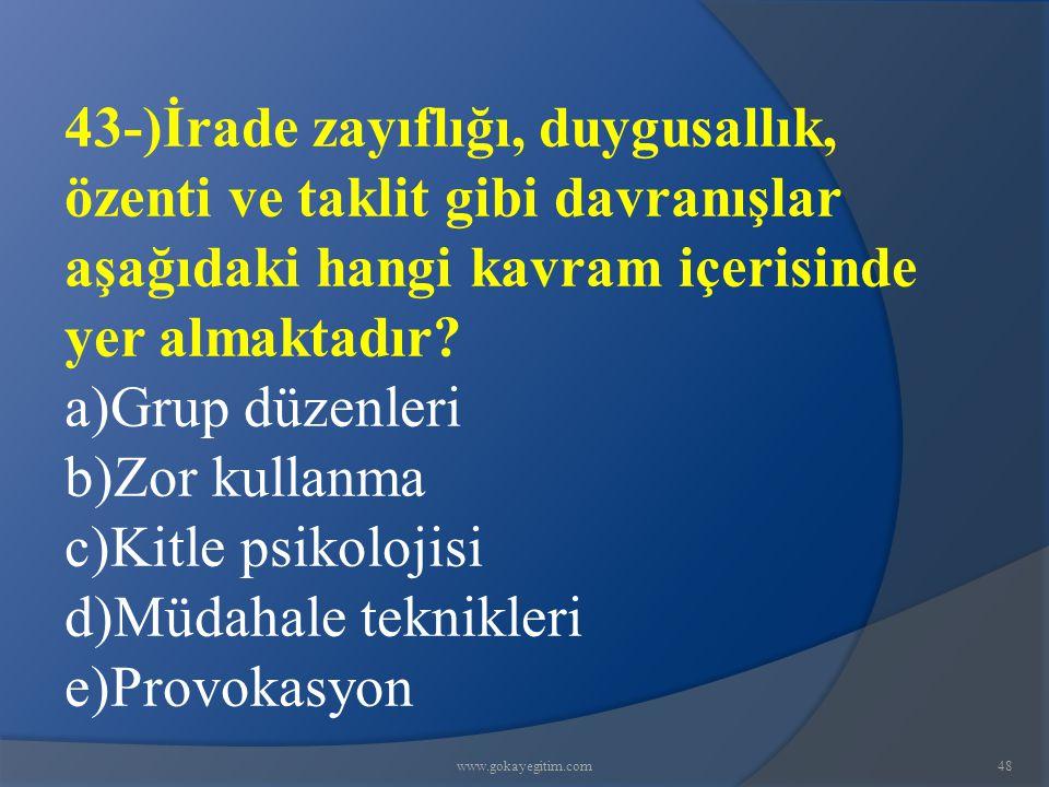 www.gokayegitim.com48 43-)İrade zayıflığı, duygusallık, özenti ve taklit gibi davranışlar aşağıdaki hangi kavram içerisinde yer almaktadır? a)Grup düz