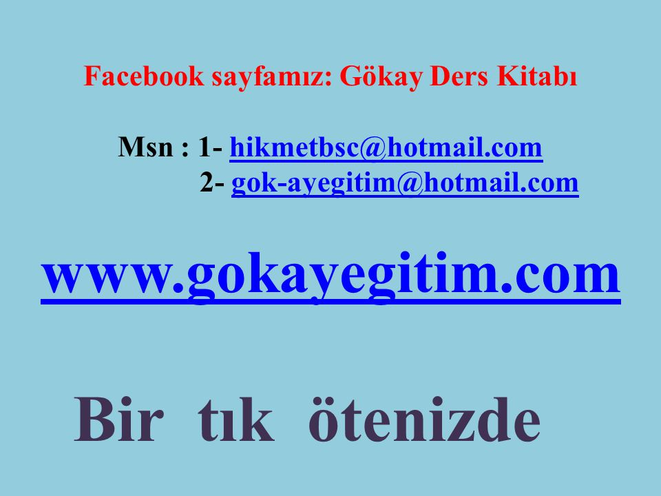 5 Facebook sayfamız: Gökay Ders Kitabı Msn : 1- hikmetbsc@hotmail.comhikmetbsc@hotmail.com 2- gok-ayegitim@hotmail.comgok-ayegitim@hotmail.com www.gokayegitim.com Bir tık ötenizde