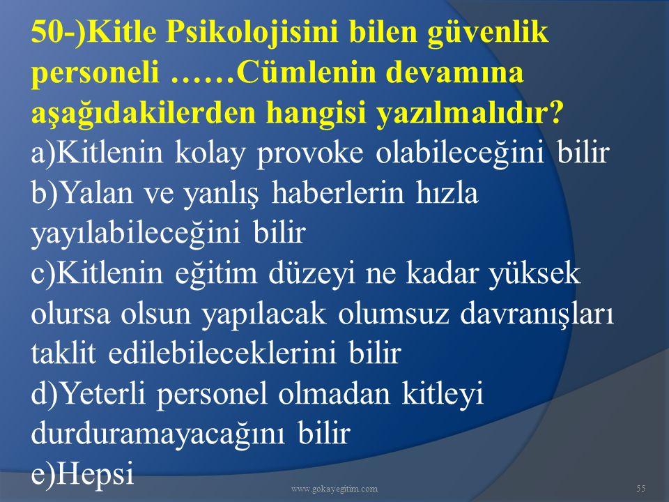 www.gokayegitim.com55 50-)Kitle Psikolojisini bilen güvenlik personeli ……Cümlenin devamına aşağıdakilerden hangisi yazılmalıdır? a)Kitlenin kolay prov