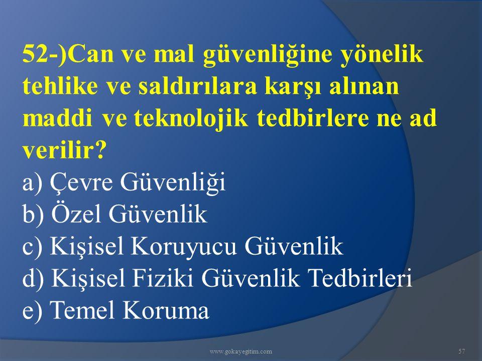 www.gokayegitim.com57 52-)Can ve mal güvenliğine yönelik tehlike ve saldırılara karşı alınan maddi ve teknolojik tedbirlere ne ad verilir.