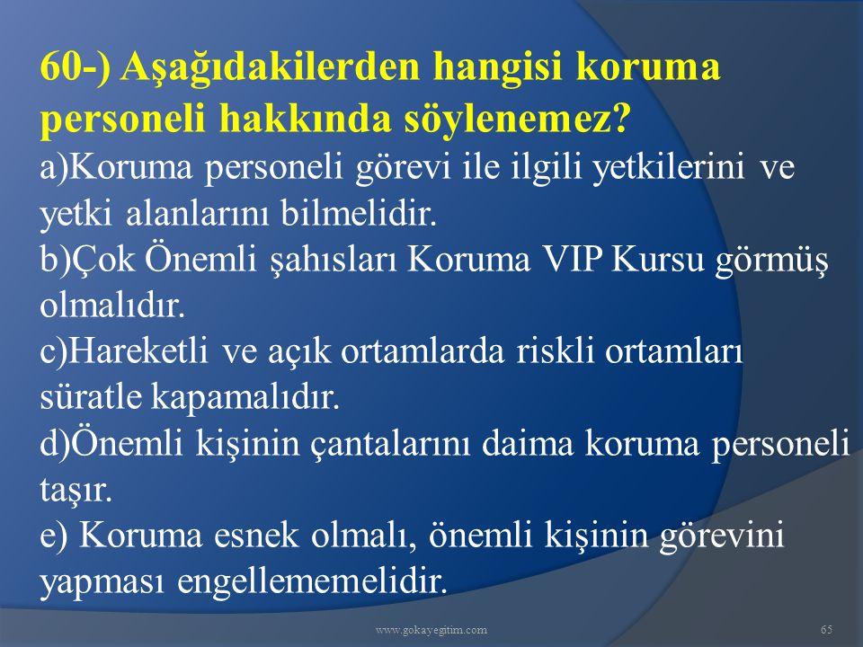 www.gokayegitim.com65 60-) Aşağıdakilerden hangisi koruma personeli hakkında söylenemez? a)Koruma personeli görevi ile ilgili yetkilerini ve yetki ala