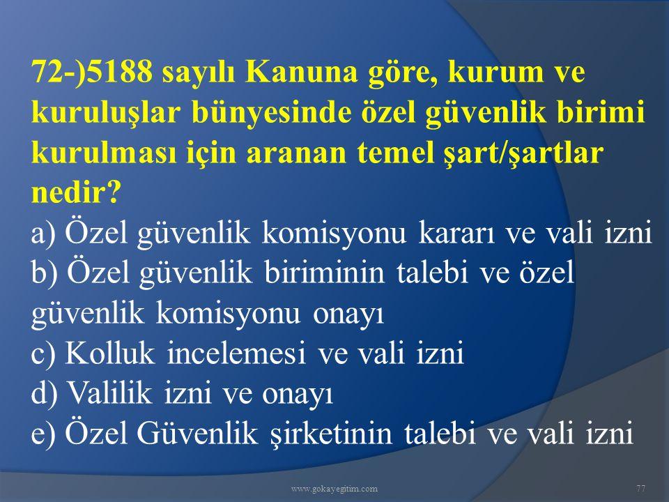 www.gokayegitim.com77 72-)5188 sayılı Kanuna göre, kurum ve kuruluşlar bünyesinde özel güvenlik birimi kurulması için aranan temel şart/şartlar nedir.