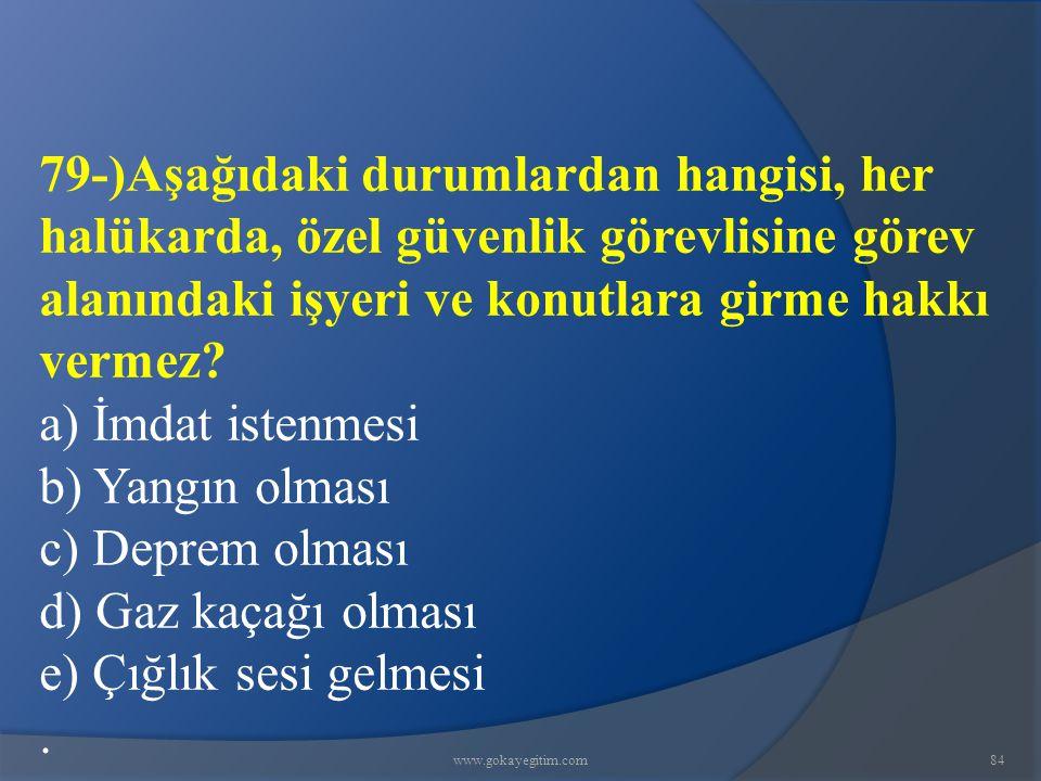 www.gokayegitim.com84 79-)Aşağıdaki durumlardan hangisi, her halükarda, özel güvenlik görevlisine görev alanındaki işyeri ve konutlara girme hakkı vermez.