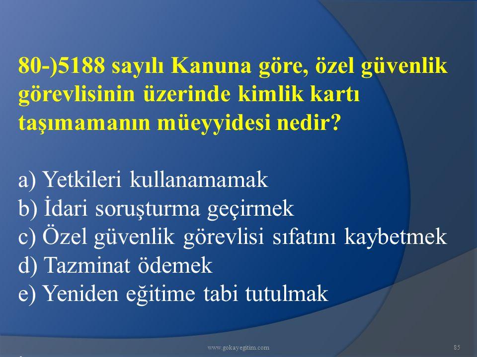 www.gokayegitim.com85 80-)5188 sayılı Kanuna göre, özel güvenlik görevlisinin üzerinde kimlik kartı taşımamanın müeyyidesi nedir.