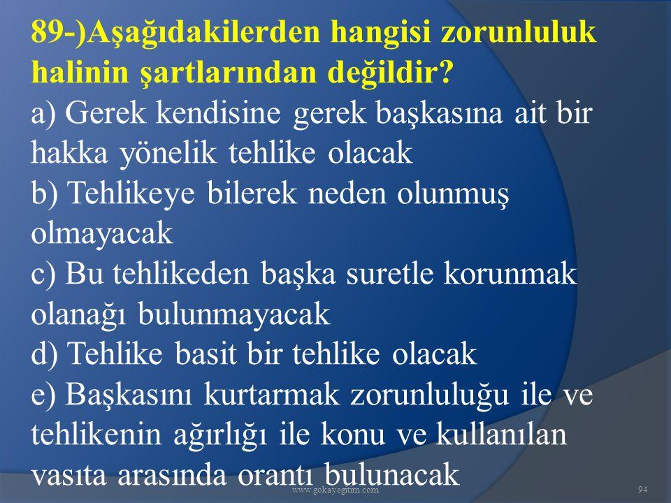 www.gokayegitim.com94 89-)Aşağıdakilerden hangisi zorunluluk halinin şartlarından değildir? a) Gerek kendisine gerek başkasına ait bir hakka yönelik t