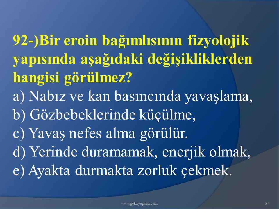 www.gokayegitim.com97 92-)Bir eroin bağımlısının fizyolojik yapısında aşağıdaki değişikliklerden hangisi görülmez.