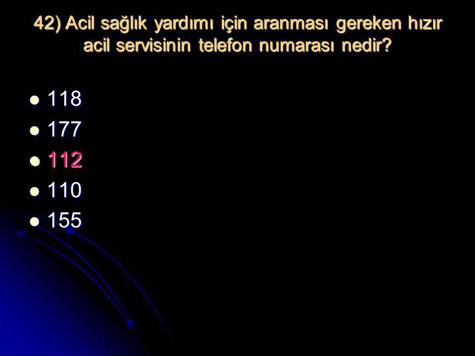 42) Acil sağlık yardımı için aranması gereken hızır acil servisinin telefon numarası nedir?  118  177  112  110  155