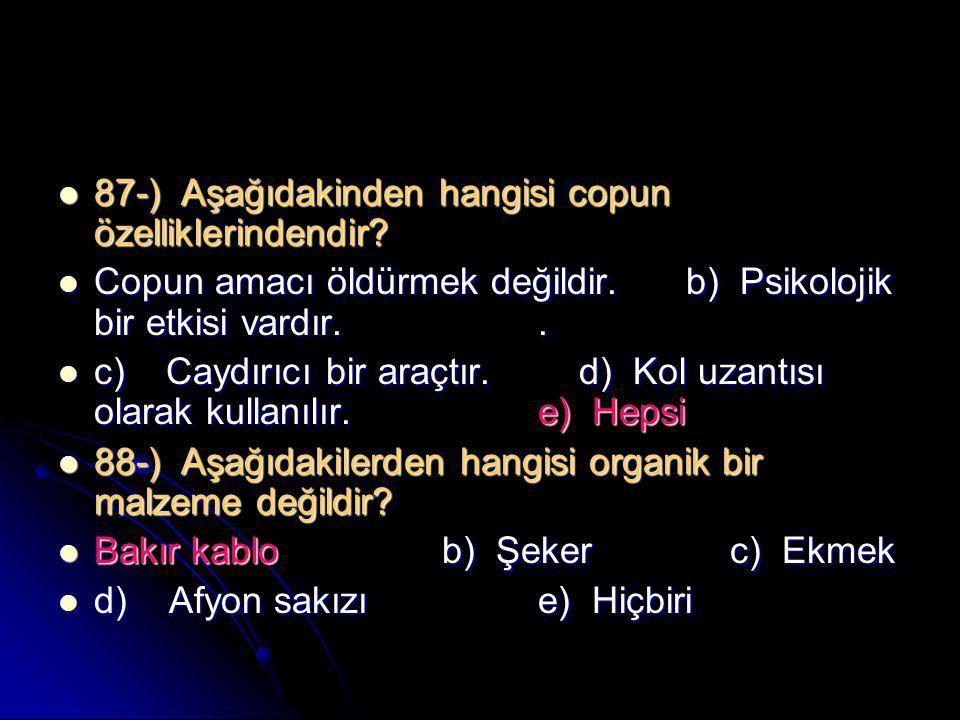  87-) Aşağıdakinden hangisi copun özelliklerindendir?  Copun amacı öldürmek değildir. b) Psikolojik bir etkisi vardır..  c) Caydırıcı bir araçtır.