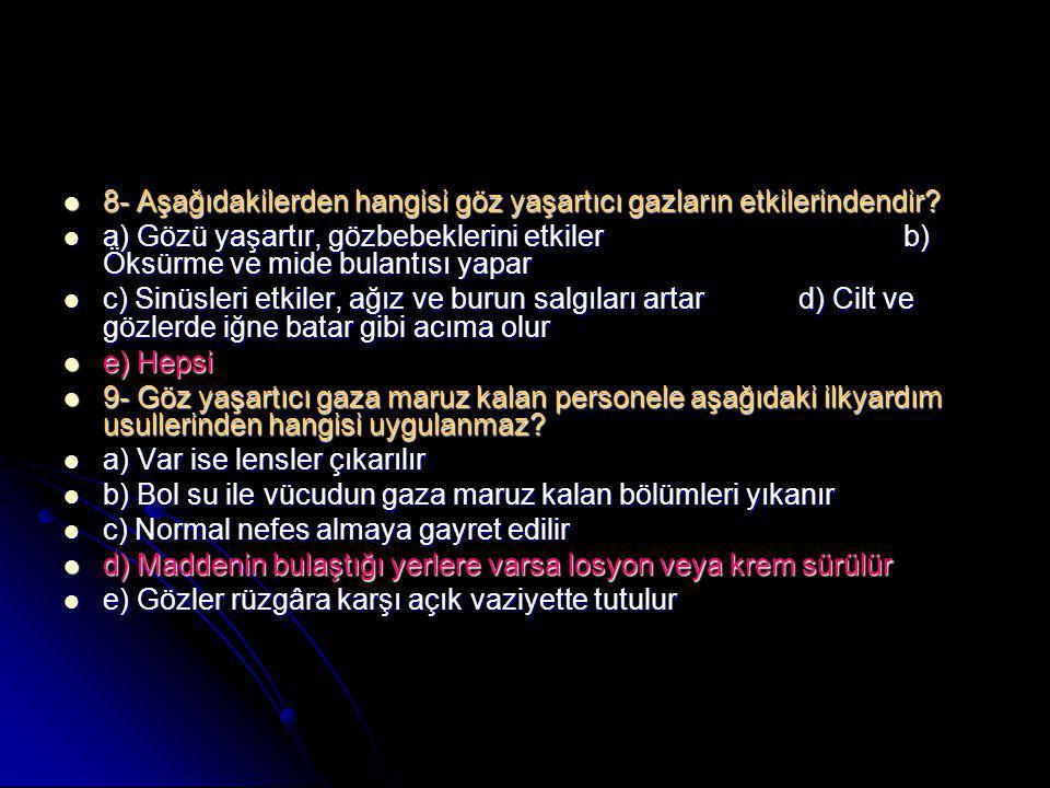  8- Aşağıdakilerden hangisi göz yaşartıcı gazların etkilerindendir?  a) Gözü yaşartır, gözbebeklerini etkilerb) Öksürme ve mide bulantısı yapar  c)