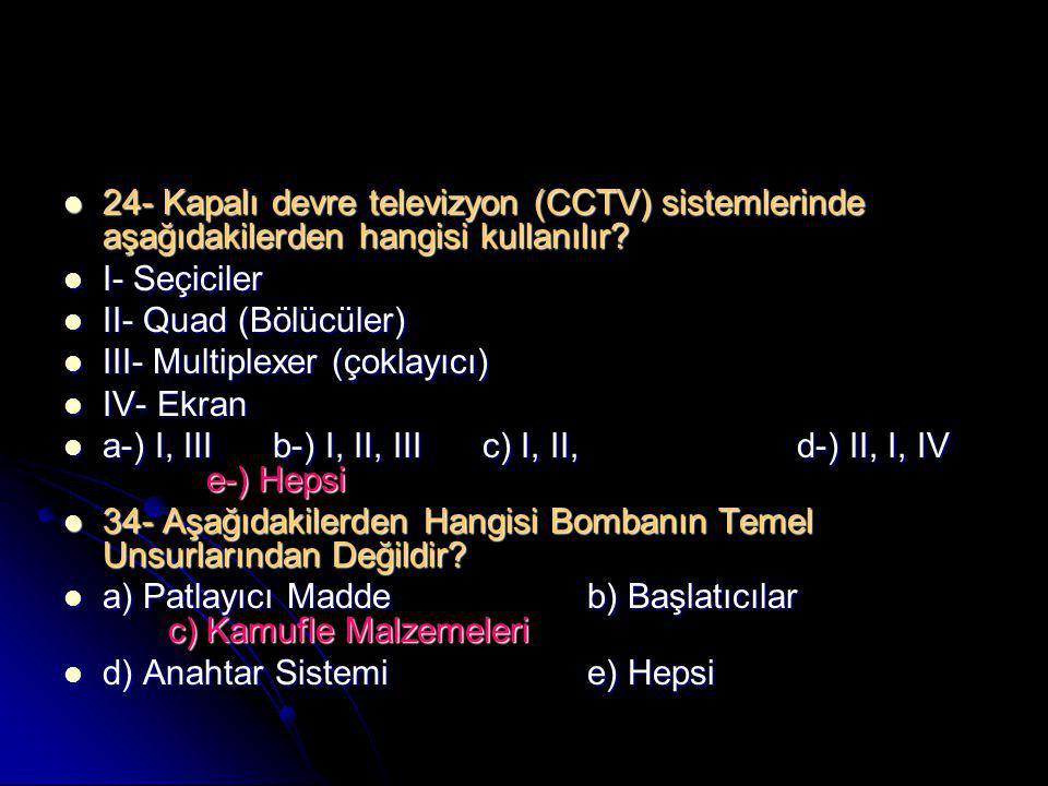  24- Kapalı devre televizyon (CCTV) sistemlerinde aşağıdakilerden hangisi kullanılır?  I- Seçiciler  II- Quad (Bölücüler)  III- Multiplexer (çokla