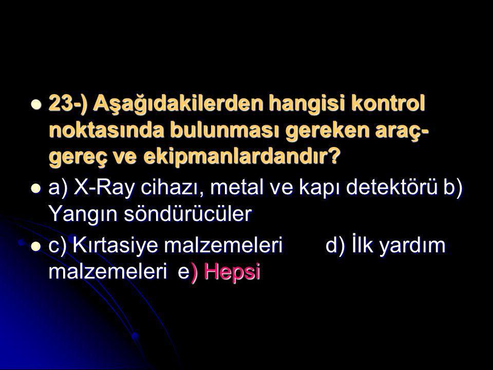  23-) Aşağıdakilerden hangisi kontrol noktasında bulunması gereken araç- gereç ve ekipmanlardandır?  a) X-Ray cihazı, metal ve kapı detektörü b) Yan
