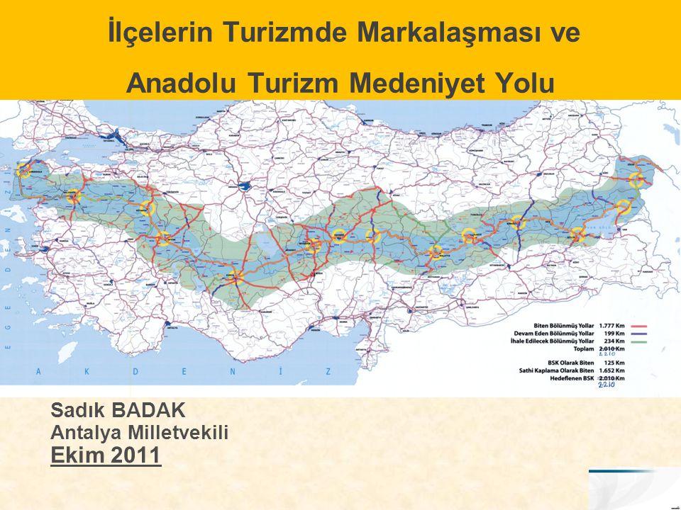 İlçelerin Turizmde Markalaşması ve Anadolu Turizm Medeniyet Yolu Sadık BADAK Antalya Milletvekili Ekim 2011