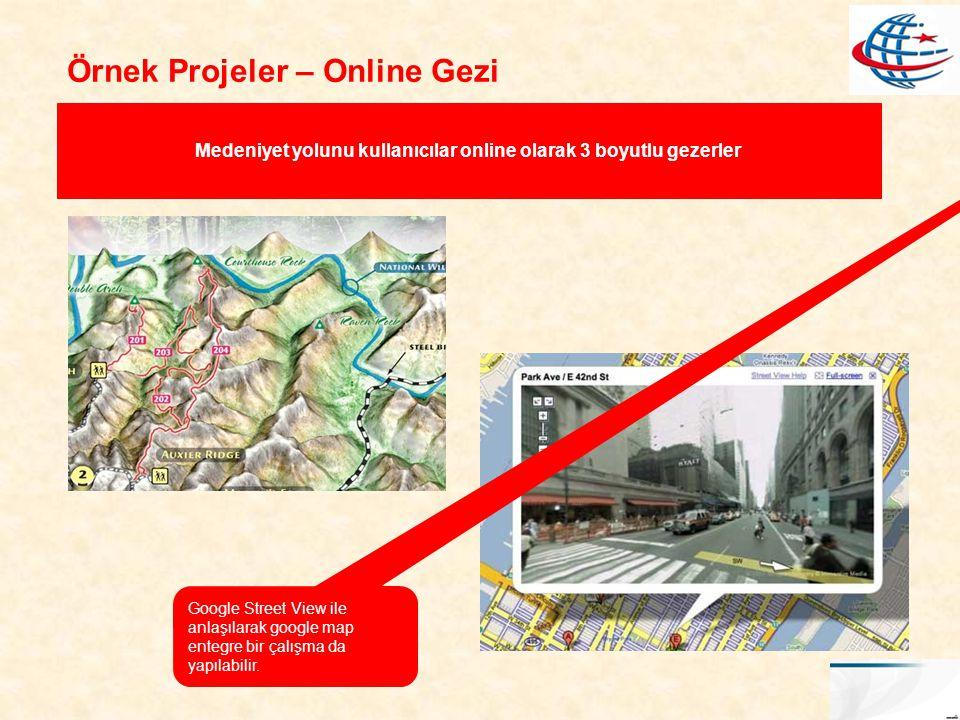 Örnek Projeler – Online Gezi Medeniyet yolunu kullanıcılar online olarak 3 boyutlu gezerler Google Street View ile anlaşılarak google map entegre bir