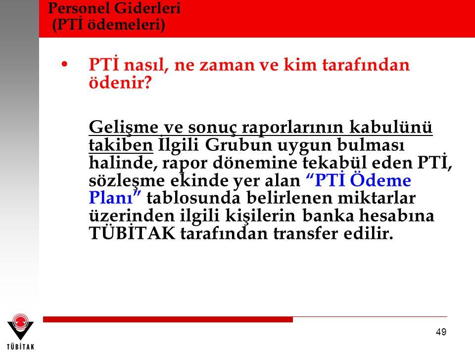 49 • PTİ nasıl, ne zaman ve kim tarafından ödenir? Gelişme ve sonuç raporlarının kabulünü takiben İlgili Grubun uygun bulması halinde, rapor dönemine