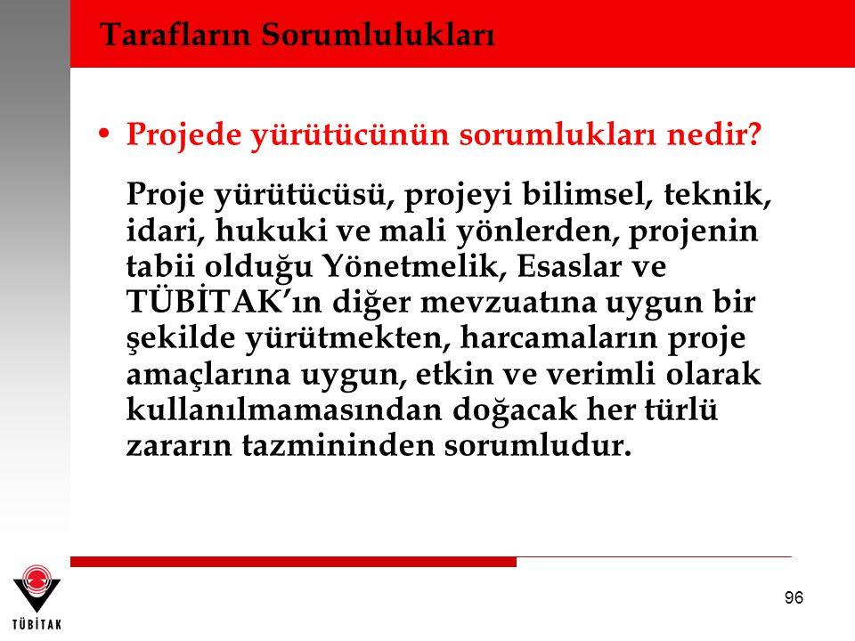 96 • Projede yürütücünün sorumlukları nedir? Proje yürütücüsü, projeyi bilimsel, teknik, idari, hukuki ve mali yönlerden, projenin tabii olduğu Yönetm